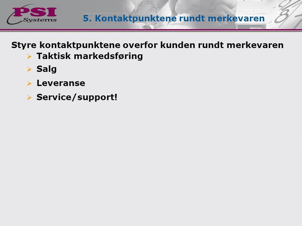 Styre kontaktpunktene overfor kunden rundt merkevaren  Taktisk markedsføring  Salg  Leveranse  Service/support! 5. Kontaktpunktene rundt merkevare