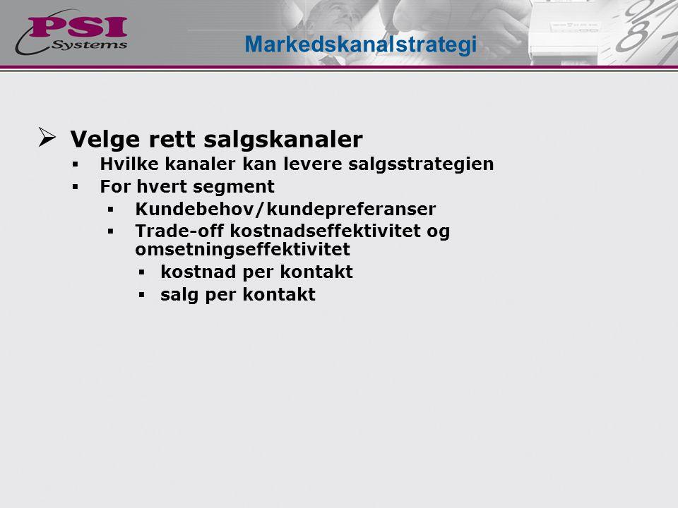  Velge rett salgskanaler  Hvilke kanaler kan levere salgsstrategien  For hvert segment  Kundebehov/kundepreferanser  Trade-off kostnadseffektivit