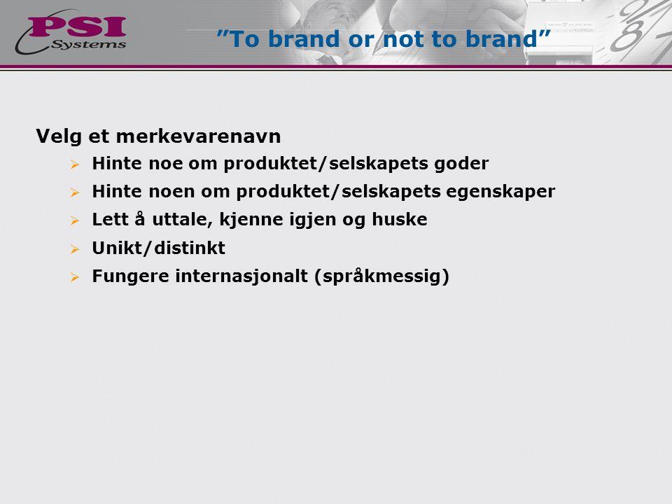 Velg et merkevarenavn  Hinte noe om produktet/selskapets goder  Hinte noen om produktet/selskapets egenskaper  Lett å uttale, kjenne igjen og huske