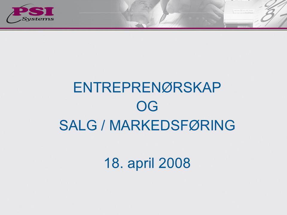 ENTREPRENØRSKAP OG SALG / MARKEDSFØRING 18. april 2008