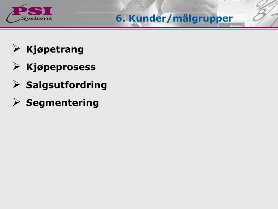  Kjøpetrang  Kjøpeprosess  Salgsutfordring  Segmentering 6. Kunder/målgrupper