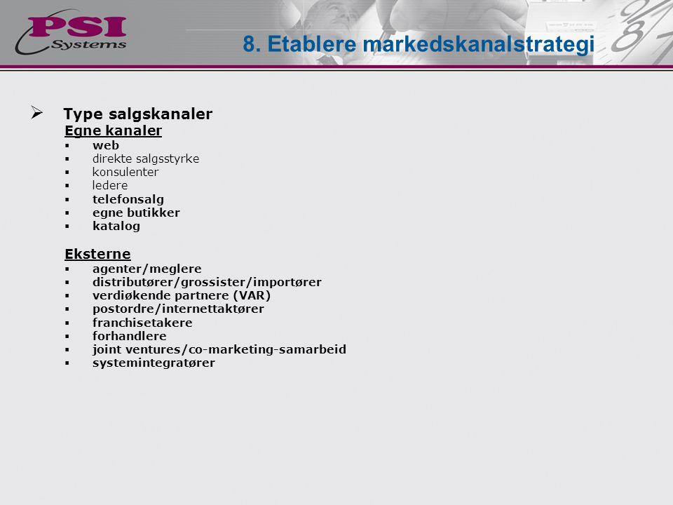  Type salgskanaler Egne kanaler  web  direkte salgsstyrke  konsulenter  ledere  telefonsalg  egne butikker  katalog Eksterne  agenter/meglere  distributører/grossister/importører  verdiøkende partnere (VAR)  postordre/internettaktører  franchisetakere  forhandlere  joint ventures/co-marketing-samarbeid  systemintegratører 8.