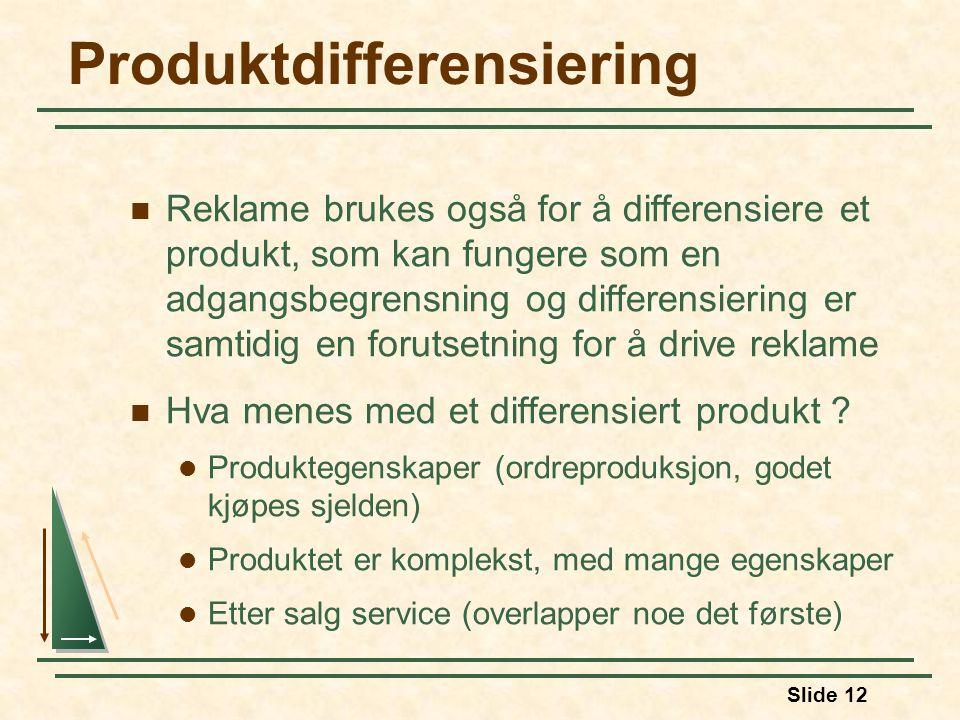 Slide 12 Produktdifferensiering  Reklame brukes også for å differensiere et produkt, som kan fungere som en adgangsbegrensning og differensiering er samtidig en forutsetning for å drive reklame  Hva menes med et differensiert produkt .
