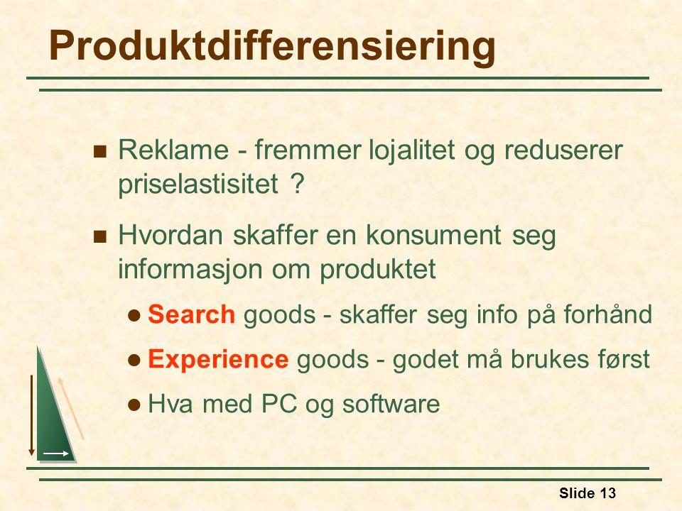 Slide 13 Produktdifferensiering  Reklame - fremmer lojalitet og reduserer priselastisitet .