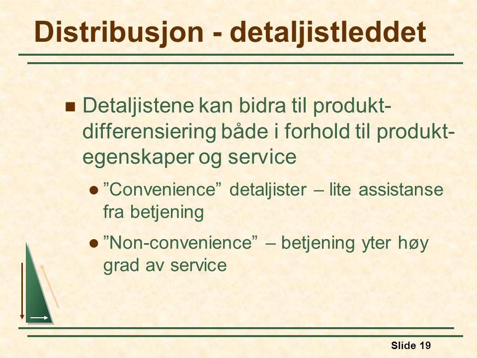 Slide 19 Distribusjon - detaljistleddet  Detaljistene kan bidra til produkt- differensiering både i forhold til produkt- egenskaper og service  Convenience detaljister – lite assistanse fra betjening  Non-convenience – betjening yter høy grad av service