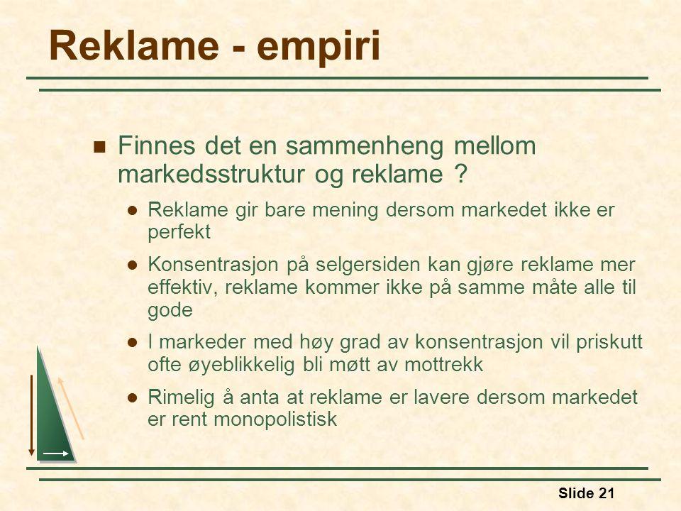 Slide 21 Reklame - empiri  Finnes det en sammenheng mellom markedsstruktur og reklame .