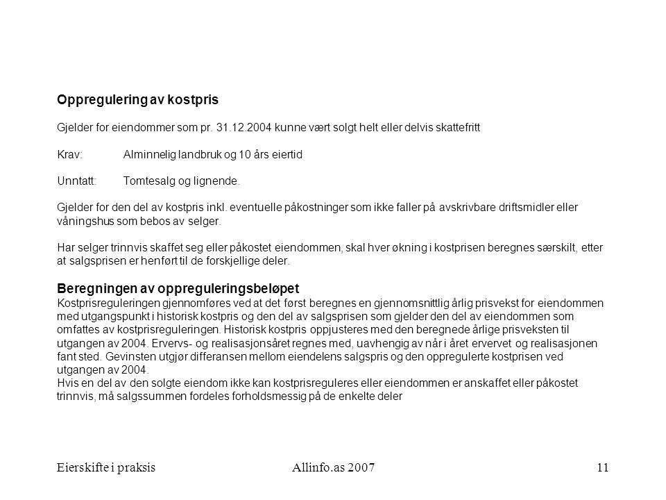 Eierskifte i praksisAllinfo.as 200711 Oppregulering av kostpris Gjelder for eiendommer som pr. 31.12.2004 kunne vært solgt helt eller delvis skattefri