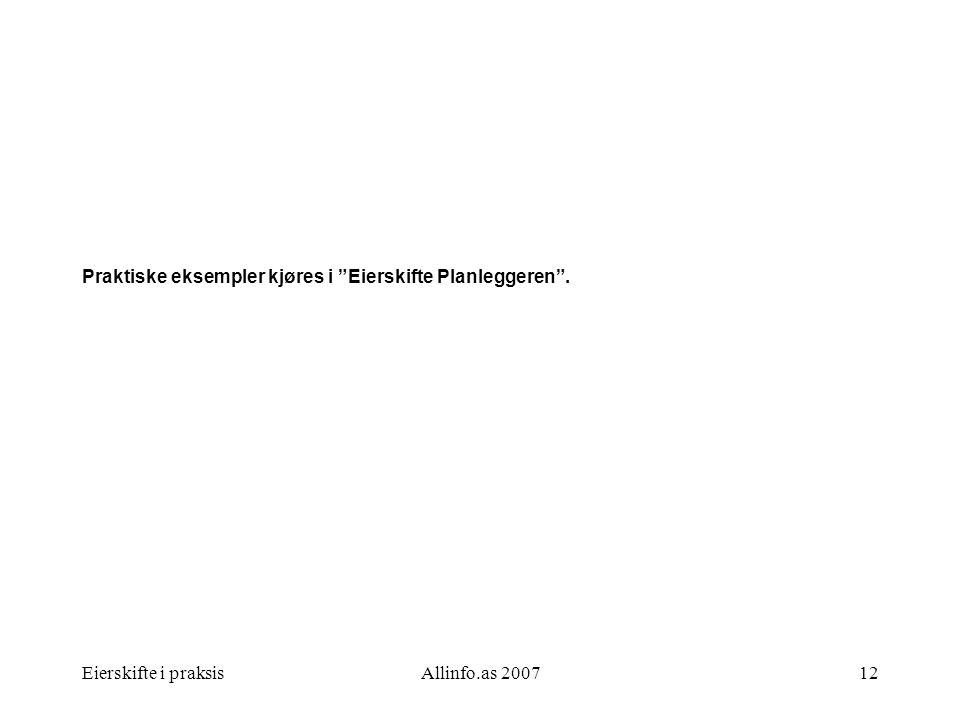 """Eierskifte i praksisAllinfo.as 200712 Praktiske eksempler kjøres i """"Eierskifte Planleggeren""""."""