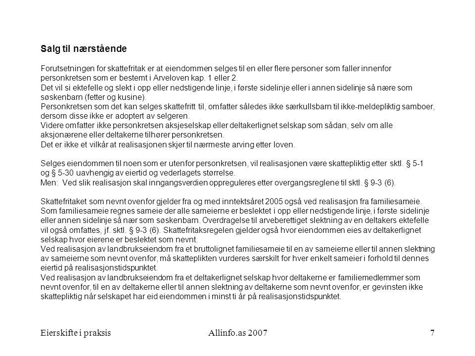 Eierskifte i praksisAllinfo.as 20077 Salg til nærstående Forutsetningen for skattefritak er at eiendommen selges til en eller flere personer som falle