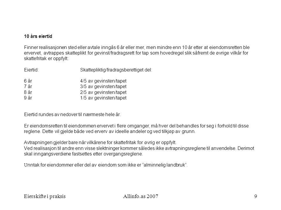Eierskifte i praksisAllinfo.as 20079 10 års eiertid Finner realisasjonen sted eller avtale inngås 6 år eller mer, men mindre enn 10 år etter at eiendo