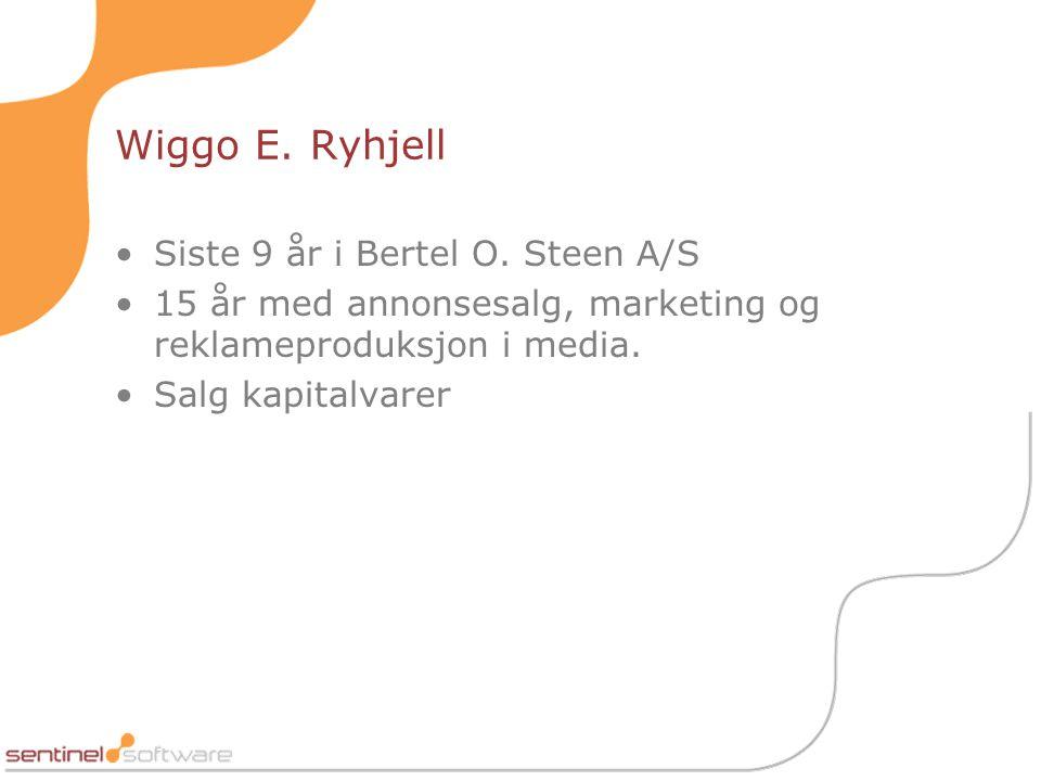Wiggo E. Ryhjell •Siste 9 år i Bertel O. Steen A/S •15 år med annonsesalg, marketing og reklameproduksjon i media. •Salg kapitalvarer