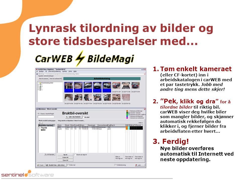 1.Tøm enkelt kameraet (eller CF-kortet) inn i arbeidskatalogen i carWEB med et par tastetrykk. Jobb med andre ting mens dette skjer! 3. Ferdig! Nye bi