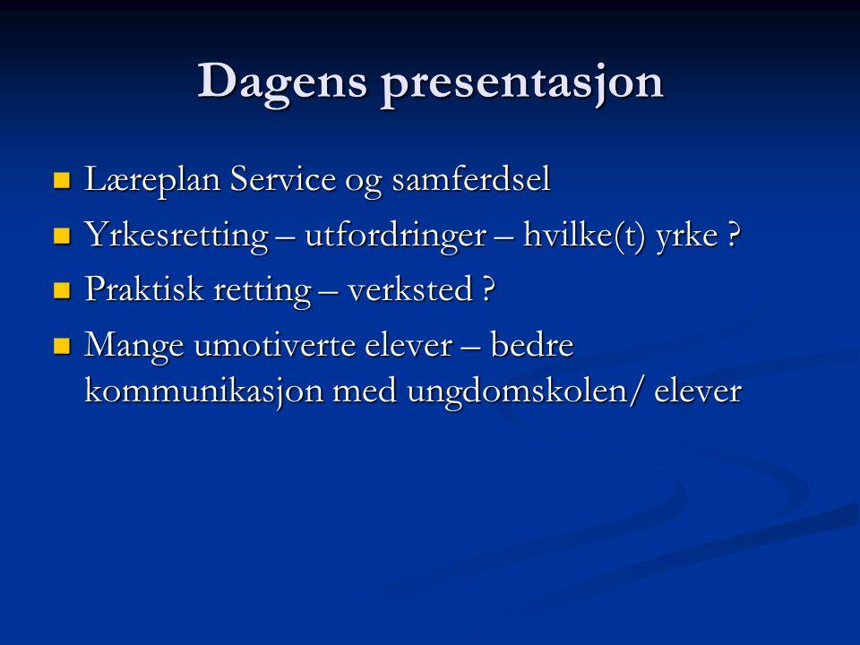 Dagens presentasjon  Læreplan Service og samferdsel  Yrkesretting – utfordringer – hvilke(t) yrke .