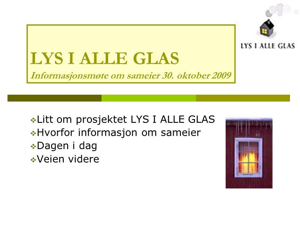 LYS I ALLE GLAS Informasjonsmøte om sameier 30. oktober 2009  Litt om prosjektet LYS I ALLE GLAS  Hvorfor informasjon om sameier  Dagen i dag  Vei