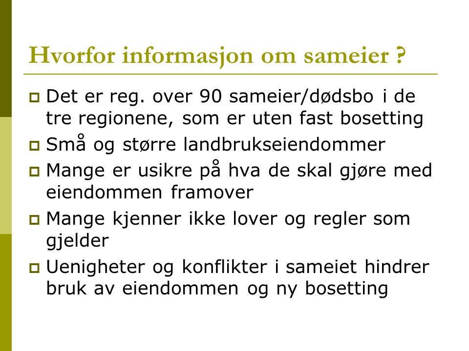 Hvorfor informasjon om sameier ?  Det er reg. over 90 sameier/dødsbo i de tre regionene, som er uten fast bosetting  Små og større landbrukseiendomm