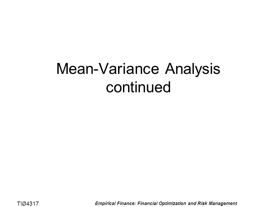 TIØ4317 Empirical Finance: Financial Optimization and Risk Management Mean-Variance Analysis continued