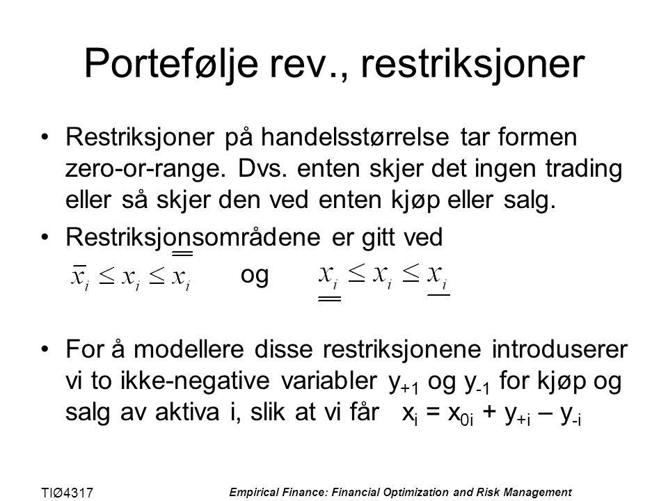 TIØ4317 Empirical Finance: Financial Optimization and Risk Management Portefølje rev., restriksjoner •Restriksjoner på handelsstørrelse tar formen zer