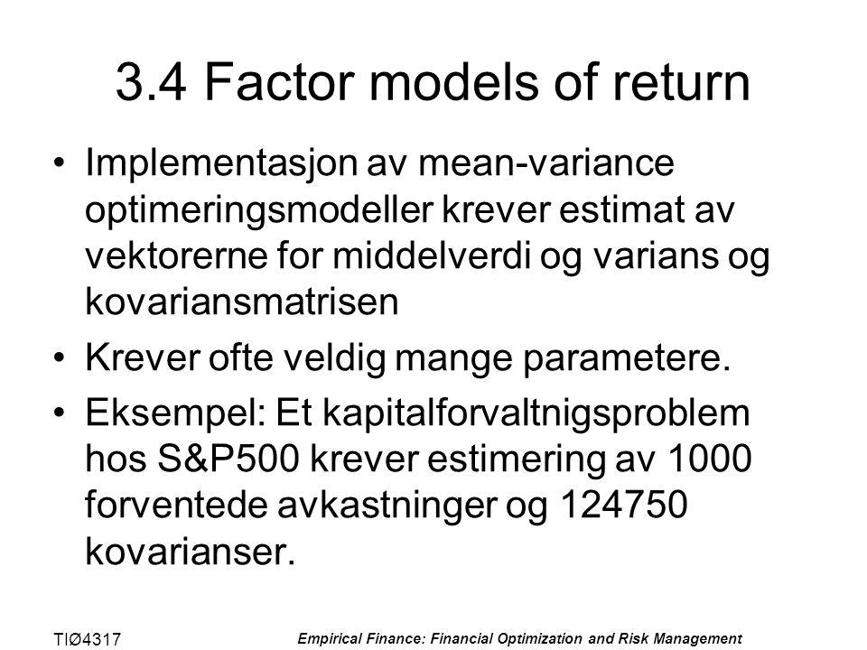 TIØ4317 Empirical Finance: Financial Optimization and Risk Management 3.4 Factor models of return •Implementasjon av mean-variance optimeringsmodeller