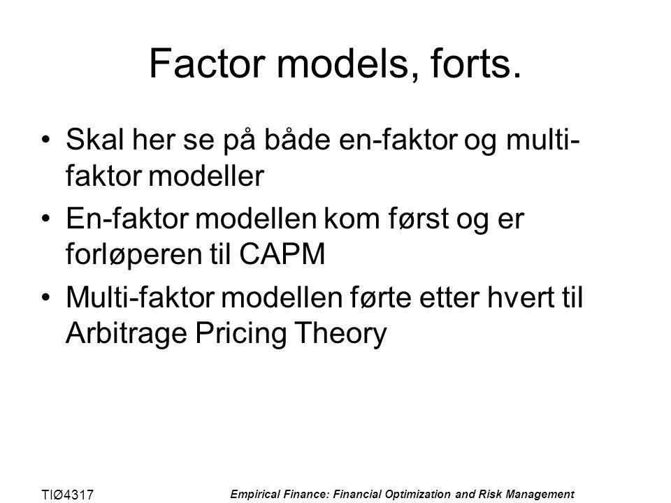 TIØ4317 Empirical Finance: Financial Optimization and Risk Management Factor models, forts. •Skal her se på både en-faktor og multi- faktor modeller •