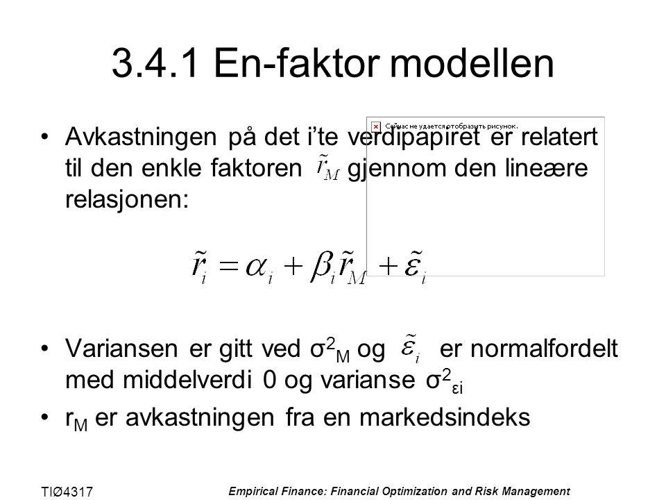 TIØ4317 Empirical Finance: Financial Optimization and Risk Management 3.4.1 En-faktor modellen •Avkastningen på det i'te verdipapiret er relatert til