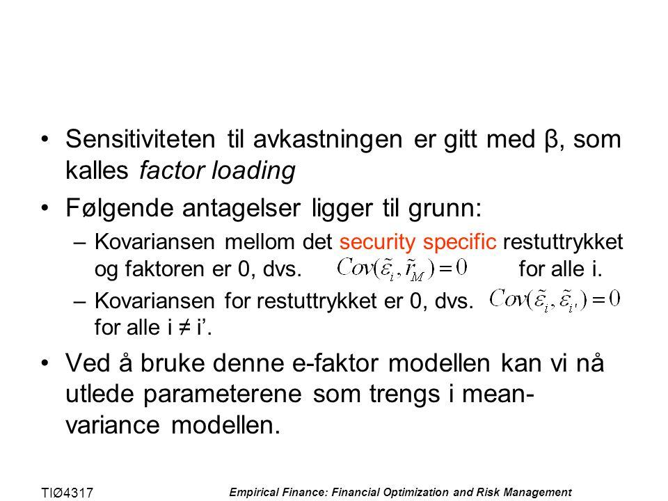 TIØ4317 Empirical Finance: Financial Optimization and Risk Management •Sensitiviteten til avkastningen er gitt med β, som kalles factor loading •Følge