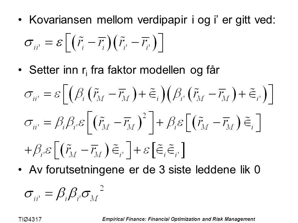 TIØ4317 Empirical Finance: Financial Optimization and Risk Management •Kovariansen mellom verdipapir i og i' er gitt ved: •Setter inn r i fra faktor m