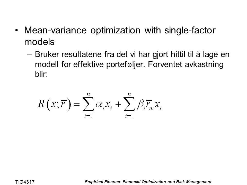 TIØ4317 Empirical Finance: Financial Optimization and Risk Management •Mean-variance optimization with single-factor models –Bruker resultatene fra de