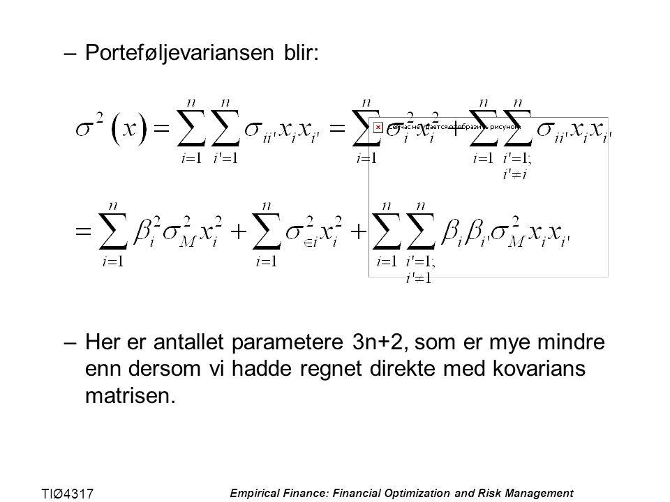 TIØ4317 Empirical Finance: Financial Optimization and Risk Management –Porteføljevariansen blir: –Her er antallet parametere 3n+2, som er mye mindre e