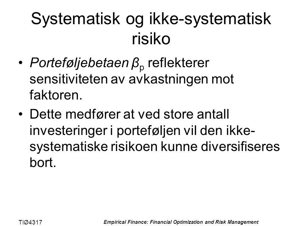 TIØ4317 Empirical Finance: Financial Optimization and Risk Management Systematisk og ikke-systematisk risiko •Porteføljebetaen β p reflekterer sensiti