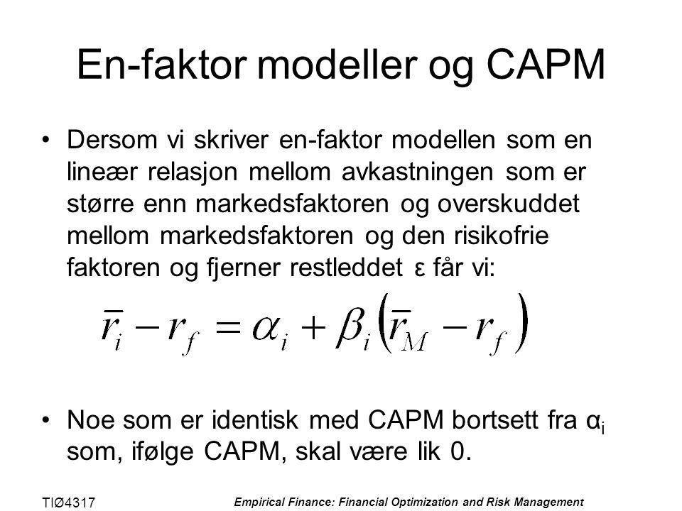 TIØ4317 Empirical Finance: Financial Optimization and Risk Management En-faktor modeller og CAPM •Dersom vi skriver en-faktor modellen som en lineær r