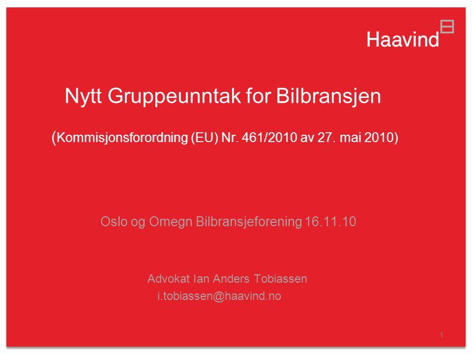1 Nytt Gruppeunntak for Bilbransjen ( Kommisjonsforordning (EU) Nr. 461/2010 av 27. mai 2010) Oslo og Omegn Bilbransjeforening 16.11.10 Advokat Ian An