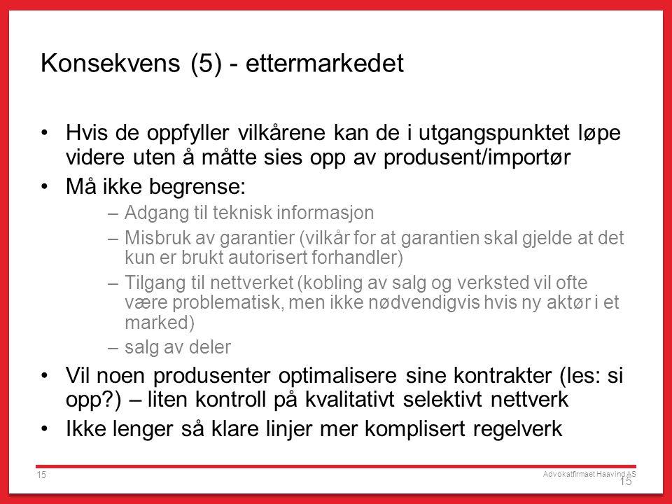 Advokatfirmaet Haavind AS 15 Konsekvens (5) - ettermarkedet •Hvis de oppfyller vilkårene kan de i utgangspunktet løpe videre uten å måtte sies opp av