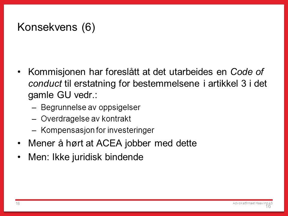 Advokatfirmaet Haavind AS 16 Konsekvens (6) •Kommisjonen har foreslått at det utarbeides en Code of conduct til erstatning for bestemmelsene i artikke