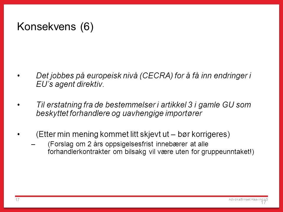 Advokatfirmaet Haavind AS 17 Konsekvens (6) •Det jobbes på europeisk nivå (CECRA) for å få inn endringer i EU's agent direktiv. •Til erstatning fra de