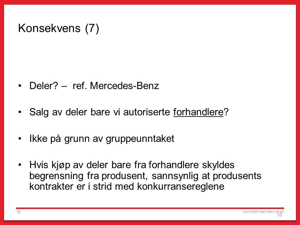 Advokatfirmaet Haavind AS 18 Konsekvens (7) •Deler? – ref. Mercedes-Benz •Salg av deler bare vi autoriserte forhandlere? •Ikke på grunn av gruppeunnta