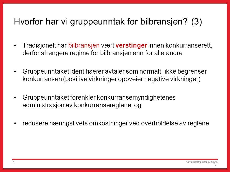 Advokatfirmaet Haavind AS 5 5 Hvorfor har vi gruppeunntak for bilbransjen? (3) •Tradisjonelt har bilbransjen vært verstinger innen konkurranserett, de