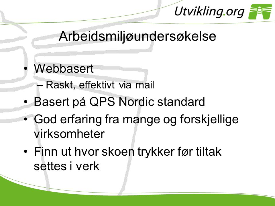 Arbeidsmiljøundersøkelse •Webbasert –Raskt, effektivt via mail •Basert på QPS Nordic standard •God erfaring fra mange og forskjellige virksomheter •Fi