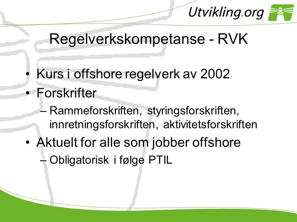 Regelverkskompetanse - RVK •Kurs i offshore regelverk av 2002 •Forskrifter –Rammeforskriften, styringsforskriften, innretningsforskriften, aktivitetsf