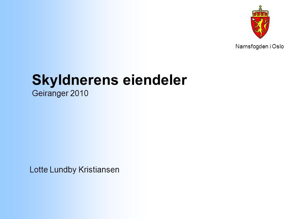 Namsfogden i Oslo Skyldnerens eiendeler Geiranger 2010 Lotte Lundby Kristiansen