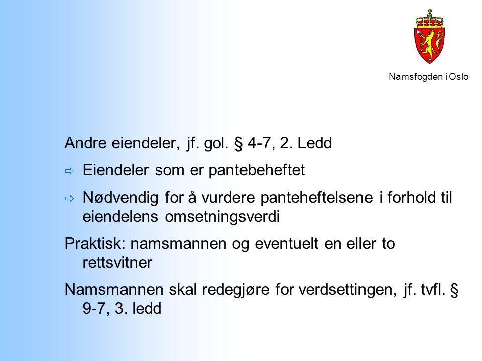 Namsfogden i Oslo Andre eiendeler, jf. gol. § 4-7, 2. Ledd  Eiendeler som er pantebeheftet  Nødvendig for å vurdere panteheftelsene i forhold til ei