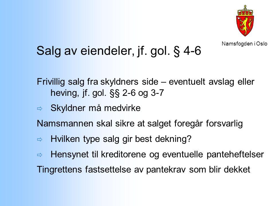 Namsfogden i Oslo Salg av eiendeler, jf. gol. § 4-6 Frivillig salg fra skyldners side – eventuelt avslag eller heving, jf. gol. §§ 2-6 og 3-7  Skyldn
