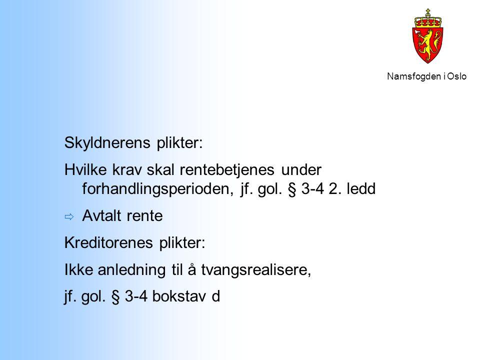 Namsfogden i Oslo Skyldnerens plikter: Hvilke krav skal rentebetjenes under forhandlingsperioden, jf. gol. § 3-4 2. ledd  Avtalt rente Kreditorenes p