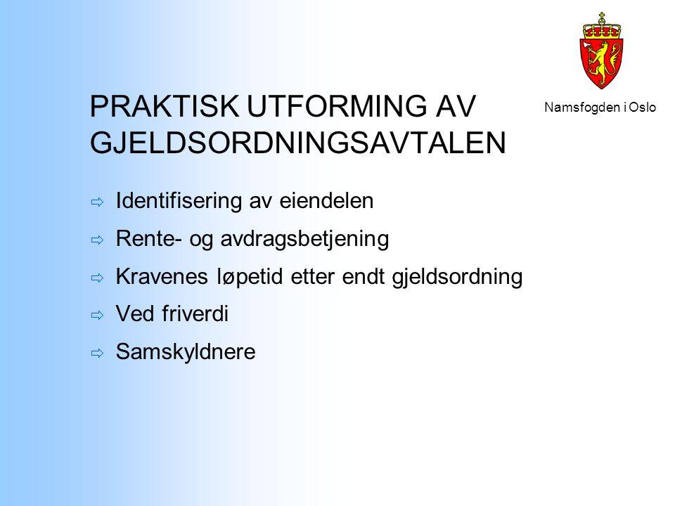 Namsfogden i Oslo PRAKTISK UTFORMING AV GJELDSORDNINGSAVTALEN  Identifisering av eiendelen  Rente- og avdragsbetjening  Kravenes løpetid etter endt