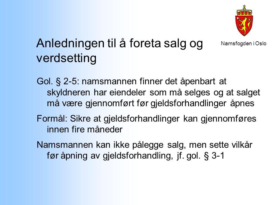 Namsfogden i Oslo Anledningen til å foreta salg og verdsetting Gol. § 2-5: namsmannen finner det åpenbart at skyldneren har eiendeler som må selges og