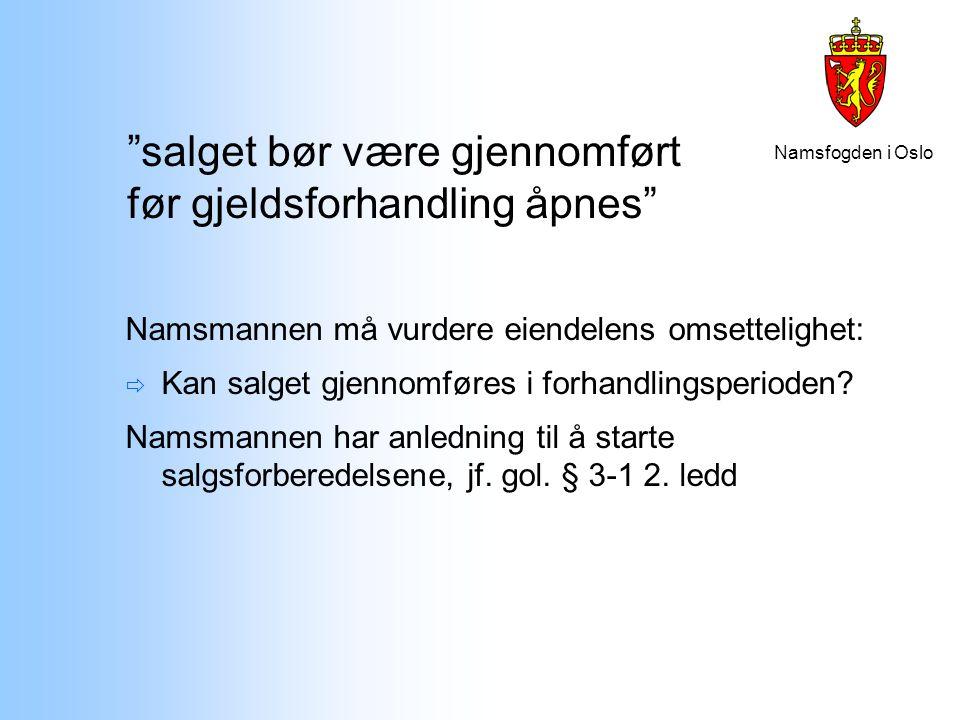 """Namsfogden i Oslo """"salget bør være gjennomført før gjeldsforhandling åpnes"""" Namsmannen må vurdere eiendelens omsettelighet:  Kan salget gjennomføres"""