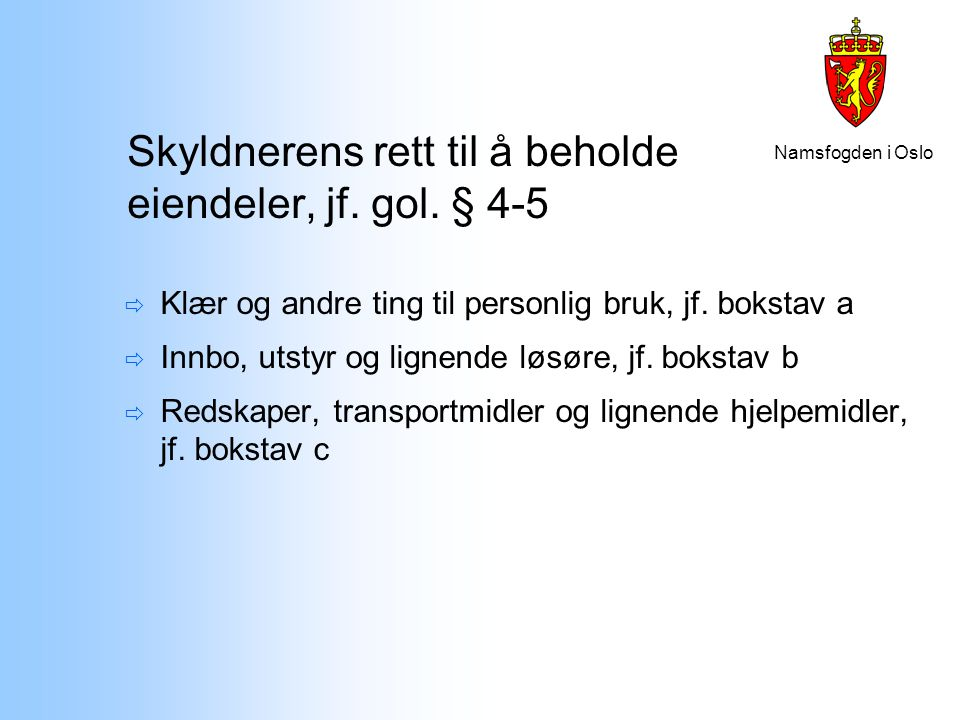 Namsfogden i Oslo Skyldnerens rett til å beholde eiendeler, jf. gol. § 4-5  Klær og andre ting til personlig bruk, jf. bokstav a  Innbo, utstyr og l