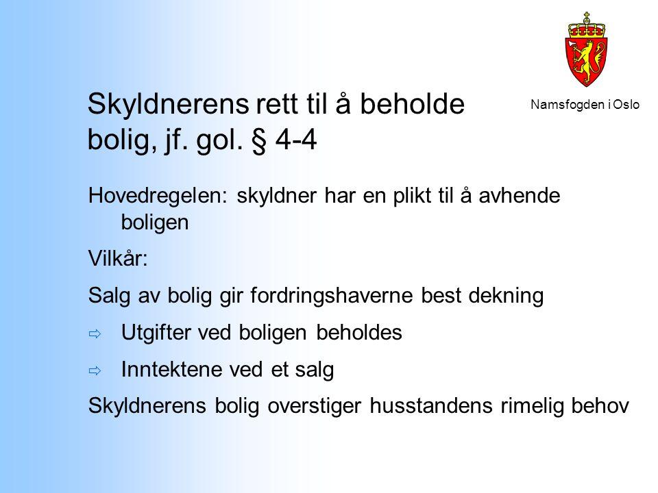 Namsfogden i Oslo Skyldnerens rett til å beholde bolig, jf. gol. § 4-4 Hovedregelen: skyldner har en plikt til å avhende boligen Vilkår: Salg av bolig