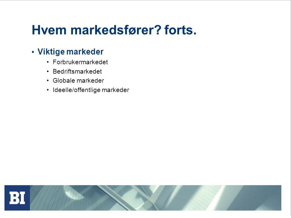 • Viktige markeder • Forbrukermarkedet • Bedriftsmarkedet • Globale markeder • Ideelle/offentlige markeder Hvem markedsfører? forts.
