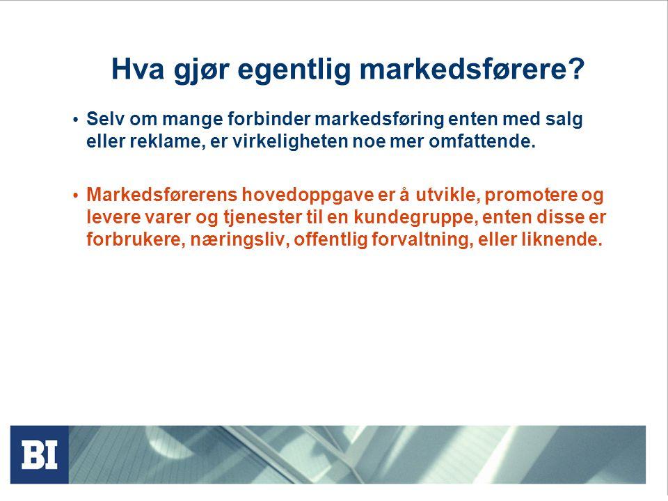 Hva gjør egentlig markedsførere? • Selv om mange forbinder markedsføring enten med salg eller reklame, er virkeligheten noe mer omfattende. • Markedsf