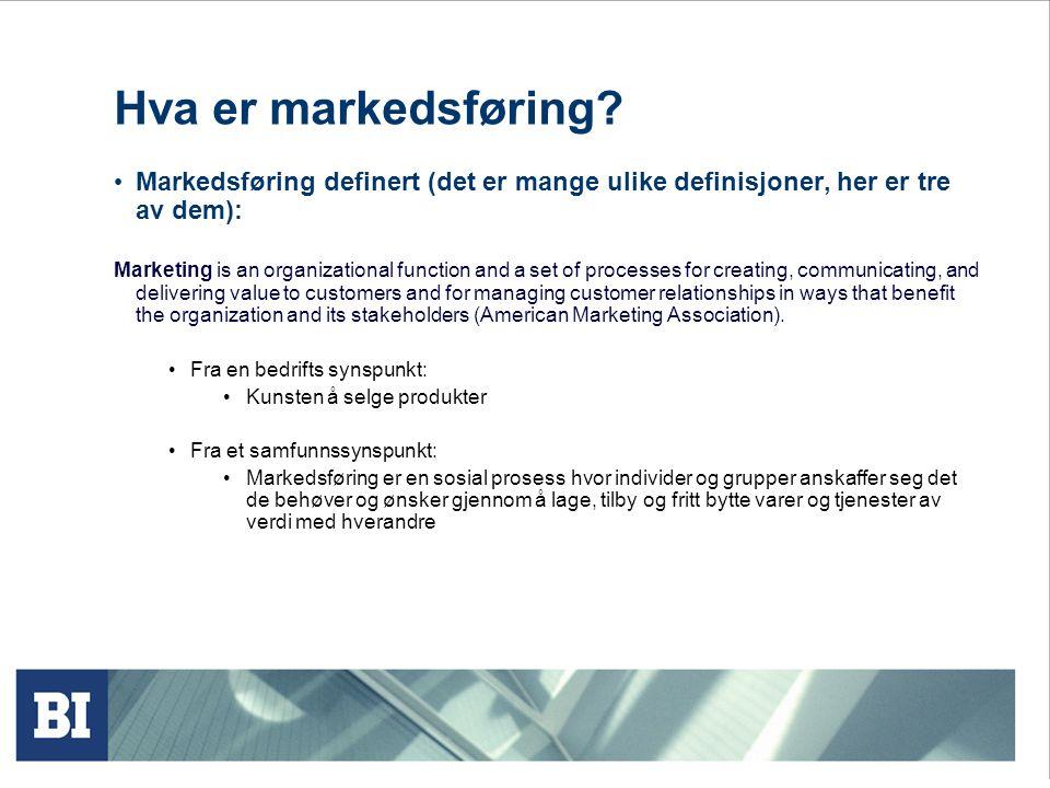 Hva er markedsføring? • Markedsføring definert (det er mange ulike definisjoner, her er tre av dem): Marketing is an organizational function and a set